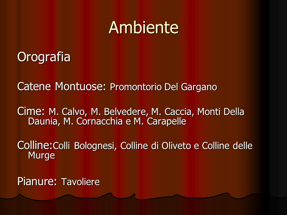 Ambiente Orografia Catene Montuose: Promontorio Del Gargano Cime: M. Calvo, M. Belvedere, M. Caccia, Monti Della Daunia, M. Cornacchia e M. Carapelle