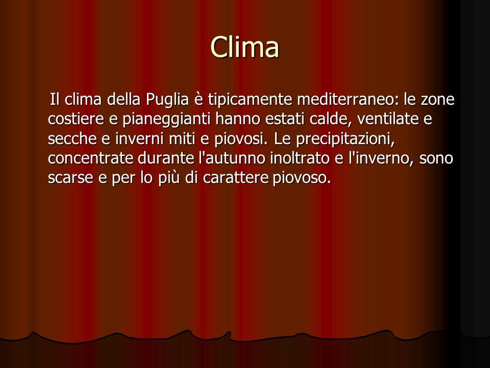 Clima Il clima della Puglia è tipicamente mediterraneo: le zone costiere e pianeggianti hanno estati calde, ventilate e secche e inverni miti e piovos