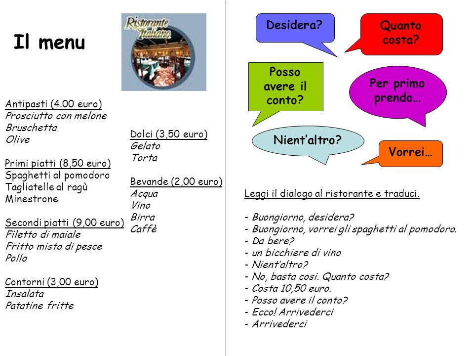 Il menu Antipasti (4.00 euro) Prosciutto con melone Bruschetta Olive Primi piatti (8,50 euro) Spaghetti al pomodoro Tagliatelle al ragù Minestrone Sec