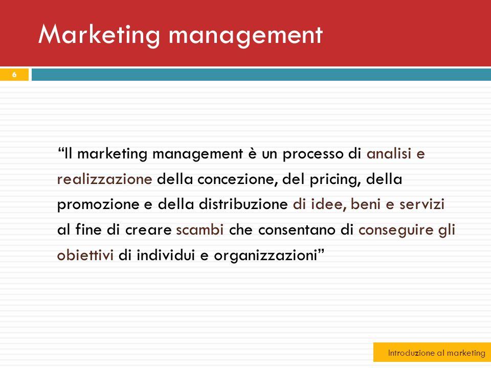 Marketing management 6 Il marketing management è un processo di analisi e realizzazione della concezione, del pricing, della promozione e della distri