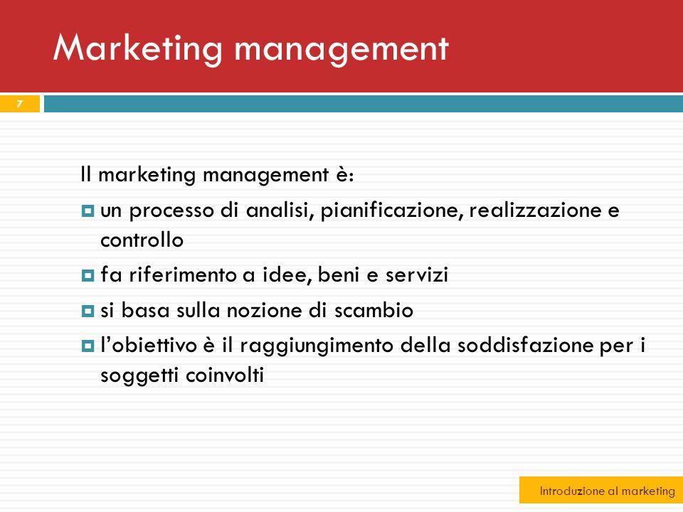 Marketing management Il marketing management è: un processo di analisi, pianificazione, realizzazione e controllo fa riferimento a idee, beni e serviz