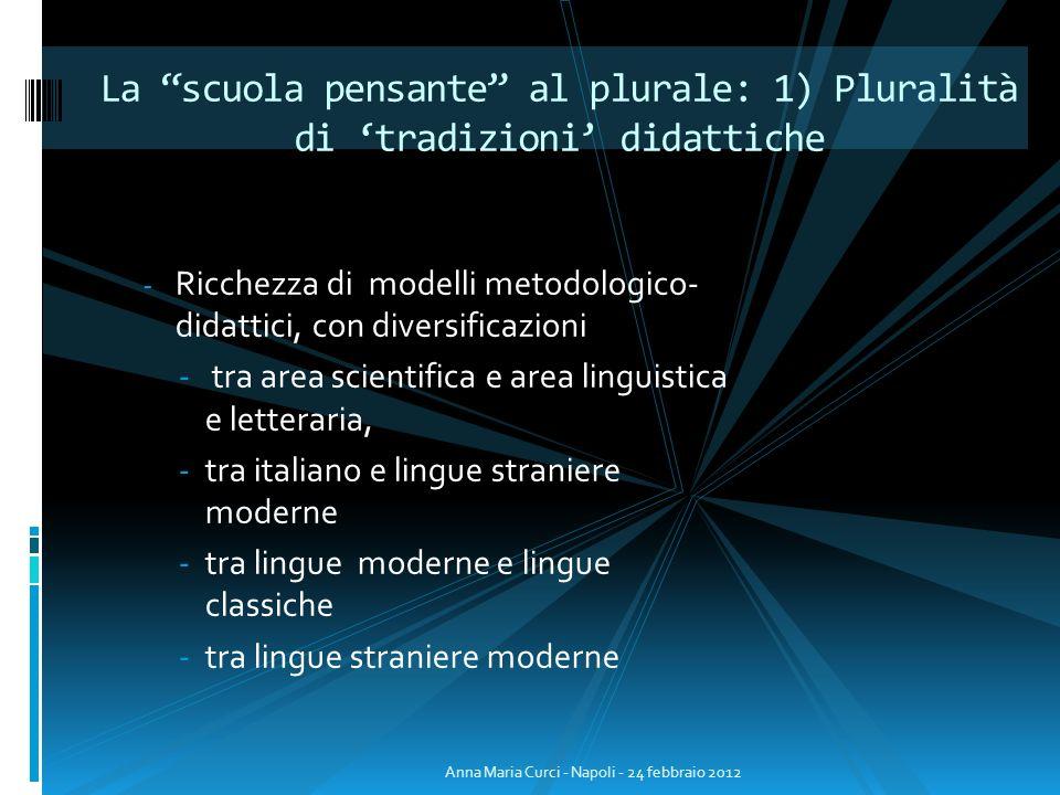 - Ricchezza di modelli metodologico- didattici, con diversificazioni - tra area scientifica e area linguistica e letteraria, -tra italiano e lingue st