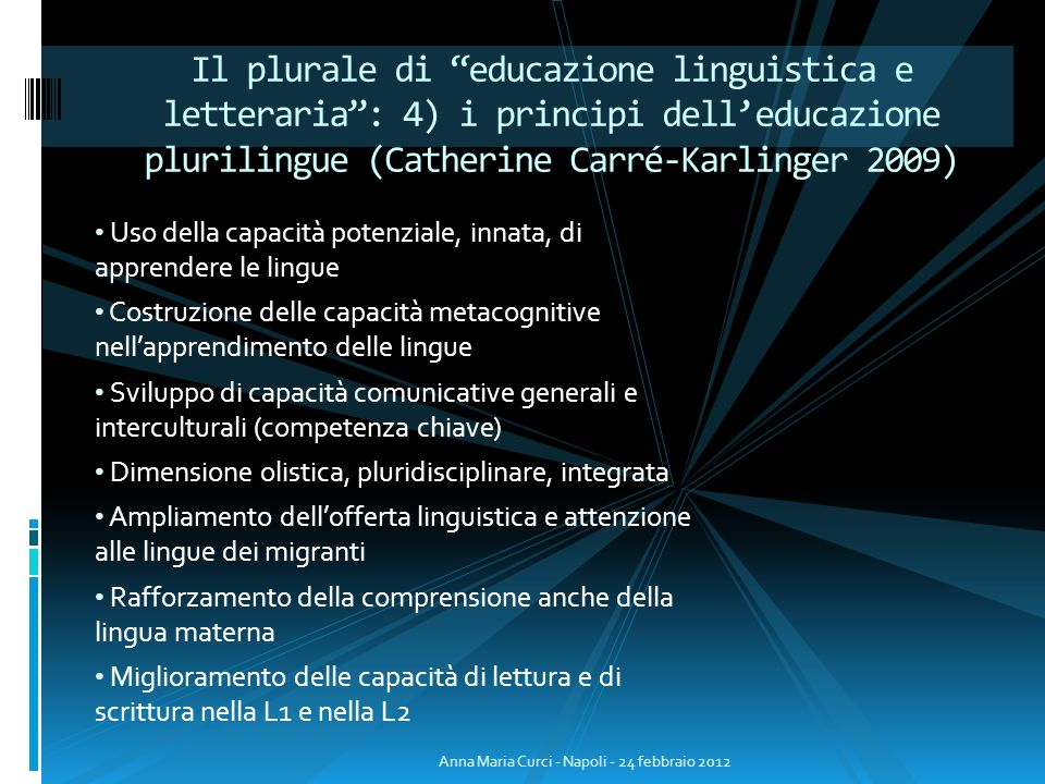 Uso della capacità potenziale, innata, di apprendere le lingue Costruzione delle capacità metacognitive nellapprendimento delle lingue Sviluppo di cap