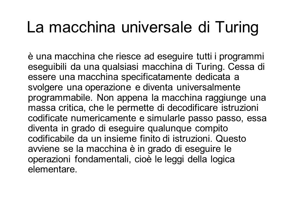 La macchina universale di Turing è una macchina che riesce ad eseguire tutti i programmi eseguibili da una qualsiasi macchina di Turing.
