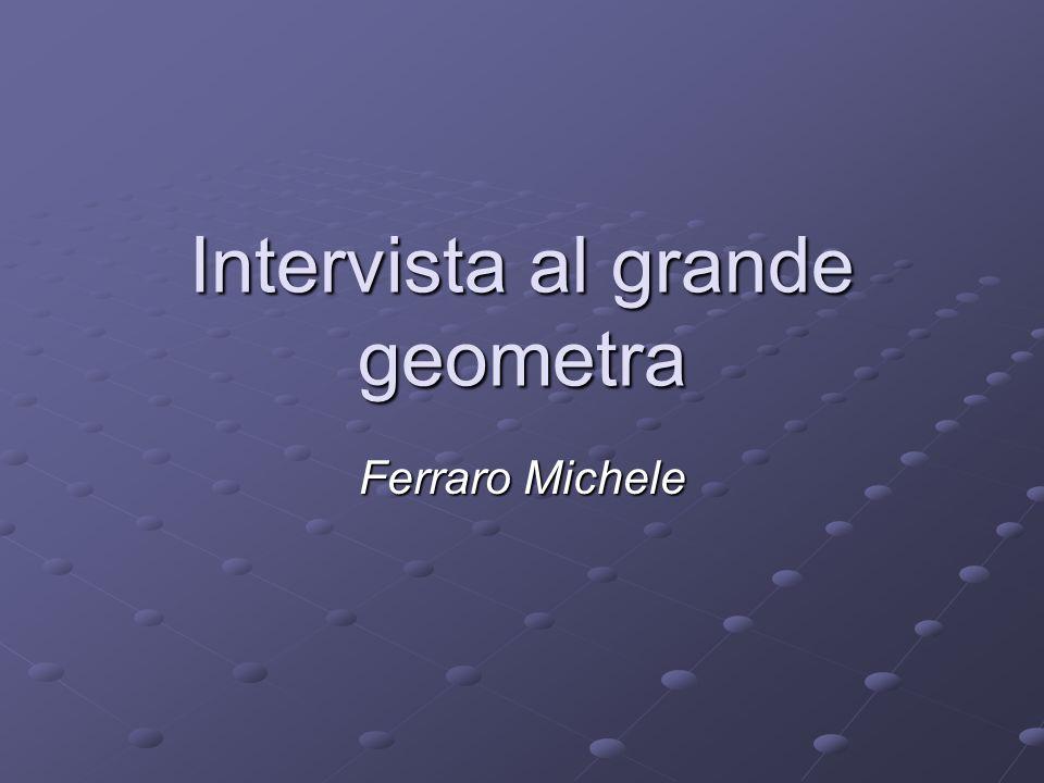 Intervista al grande geometra Ferraro Michele