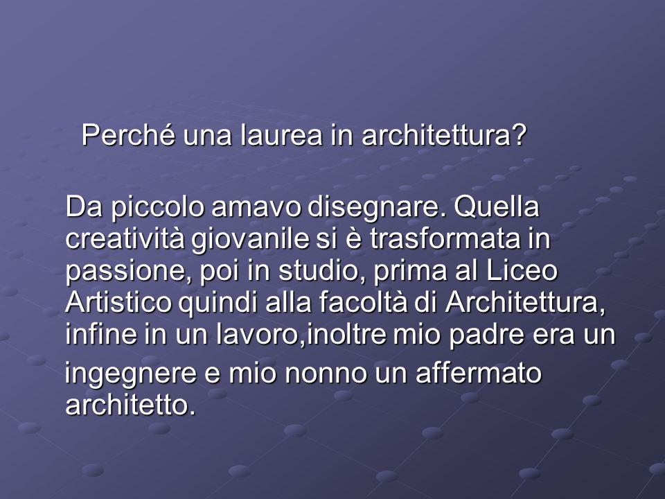 Perché una laurea in architettura.Perché una laurea in architettura.