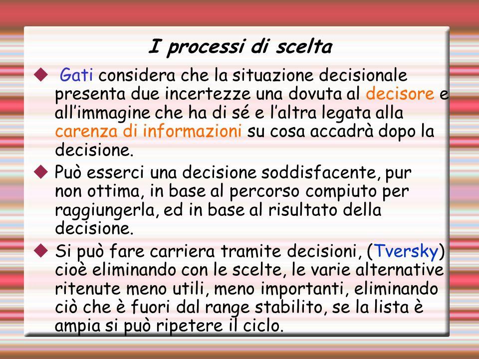 I processi di scelta Gati considera che la situazione decisionale presenta due incertezze una dovuta al decisore e allimmagine che ha di sé e laltra legata alla carenza di informazioni su cosa accadrà dopo la decisione.