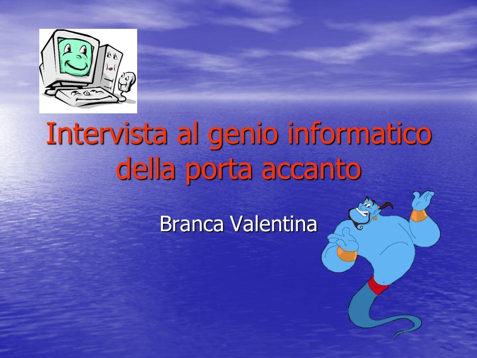 Intervista al genio informatico della porta accanto Branca Valentina