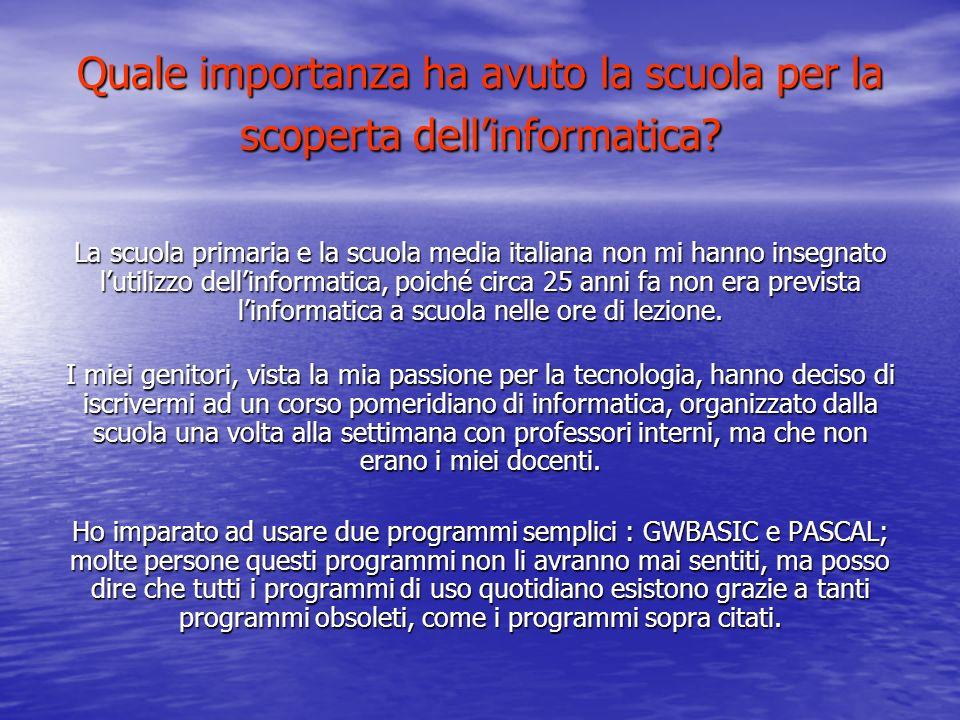 Quale importanza ha avuto la scuola per la scoperta dellinformatica? La scuola primaria e la scuola media italiana non mi hanno insegnato lutilizzo de