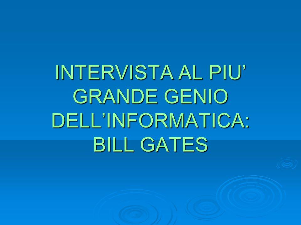INTERVISTA AL PIU GRANDE GENIO DELLINFORMATICA: BILL GATES
