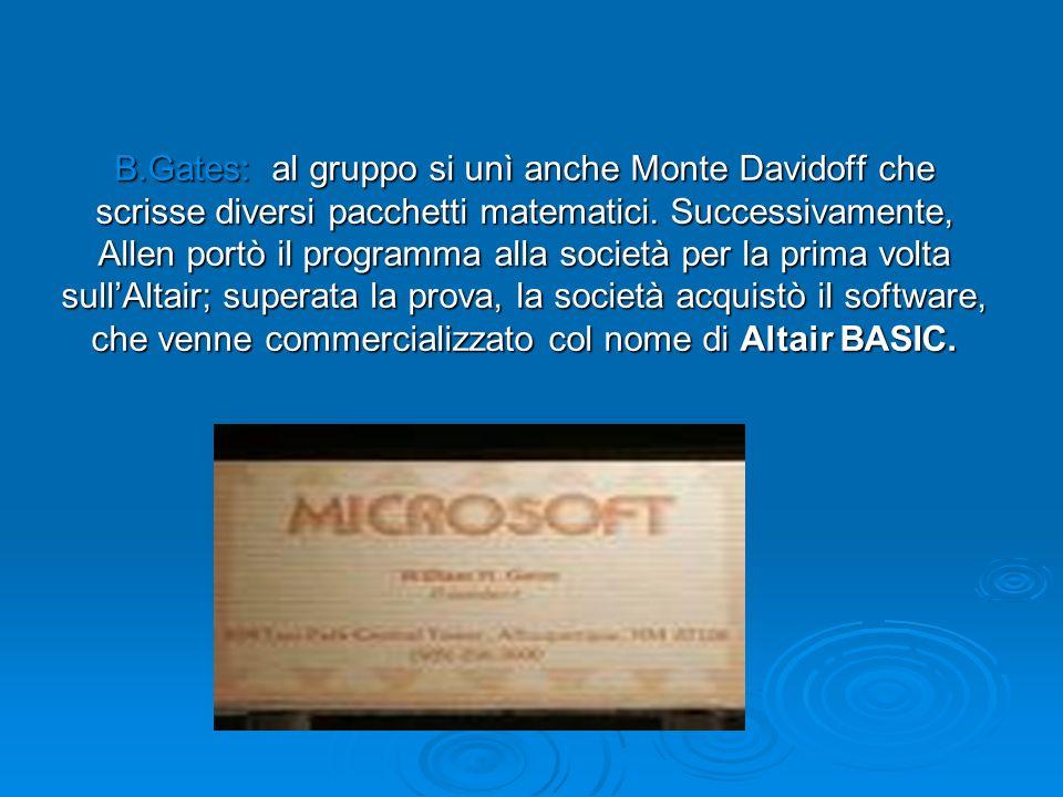 B.Gates: al gruppo si unì anche Monte Davidoff che scrisse diversi pacchetti matematici. Successivamente, Allen portò il programma alla società per la