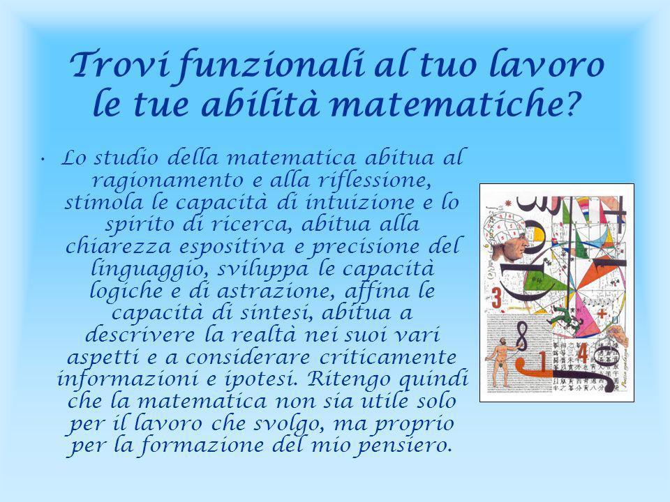 Trovi funzionali al tuo lavoro le tue abilità matematiche.