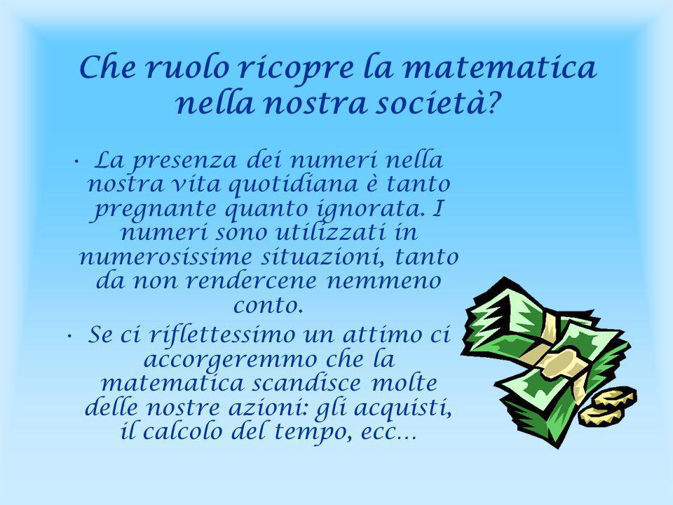Che ruolo ricopre la matematica nella nostra società.