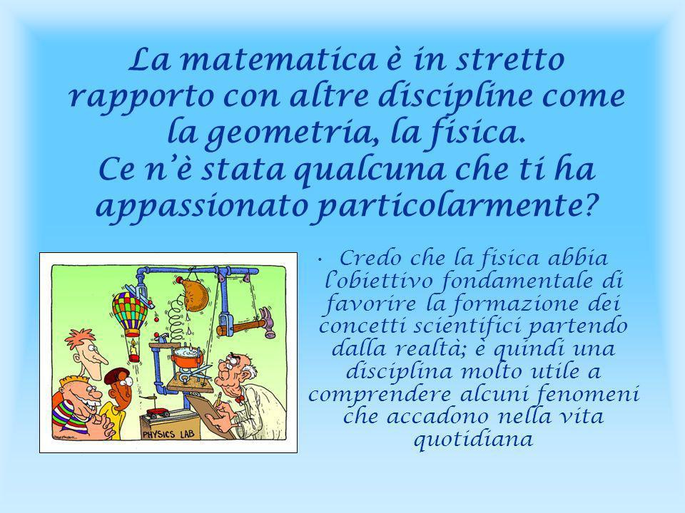 La matematica è in stretto rapporto con altre discipline come la geometria, la fisica.