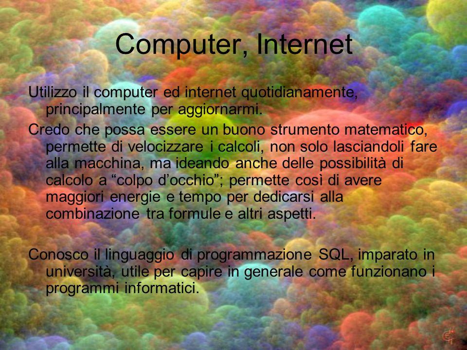 Computer, Internet Utilizzo il computer ed internet quotidianamente, principalmente per aggiornarmi. Credo che possa essere un buono strumento matemat