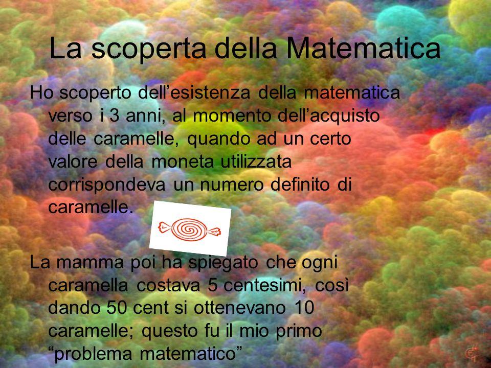 La scuola Nei primi anni di scuola primaria ho familiarizzato in modo sempre più conscio con la Matematica; mi affascinava soprattutto quanto fosse presente nella vita quotidiana.