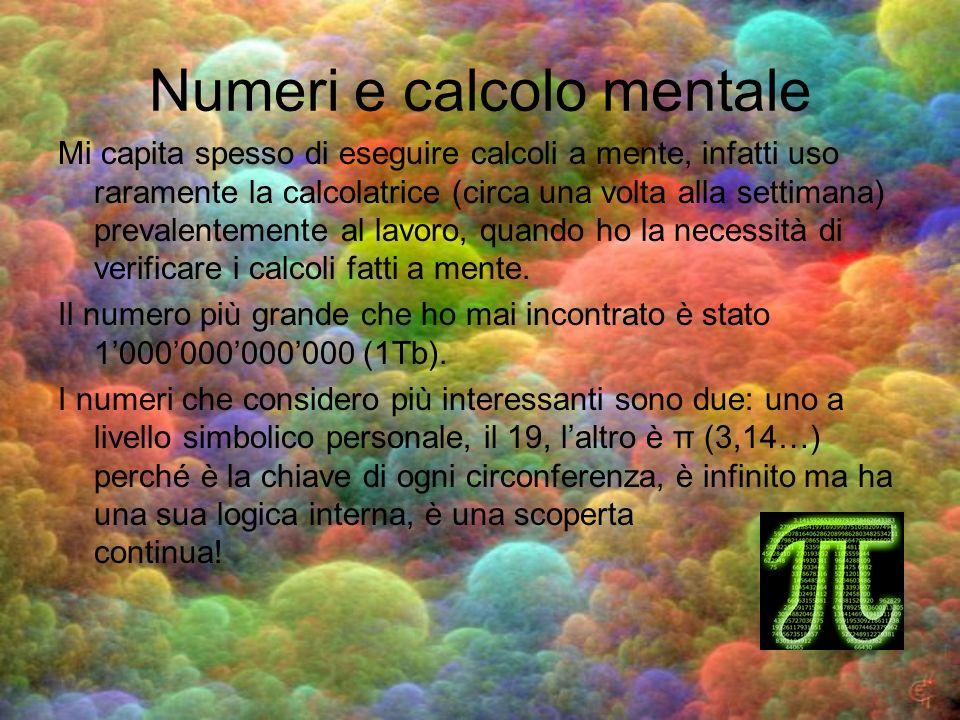 Numeri e calcolo mentale Mi capita spesso di eseguire calcoli a mente, infatti uso raramente la calcolatrice (circa una volta alla settimana) prevalen