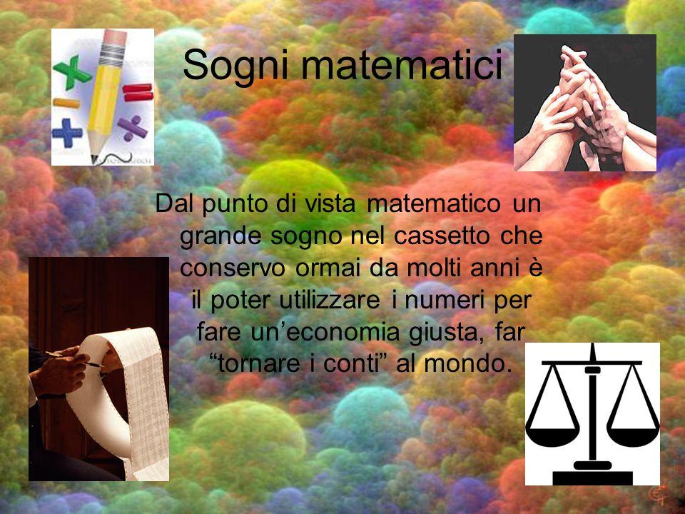 Sogni matematici Dal punto di vista matematico un grande sogno nel cassetto che conservo ormai da molti anni è il poter utilizzare i numeri per fare u