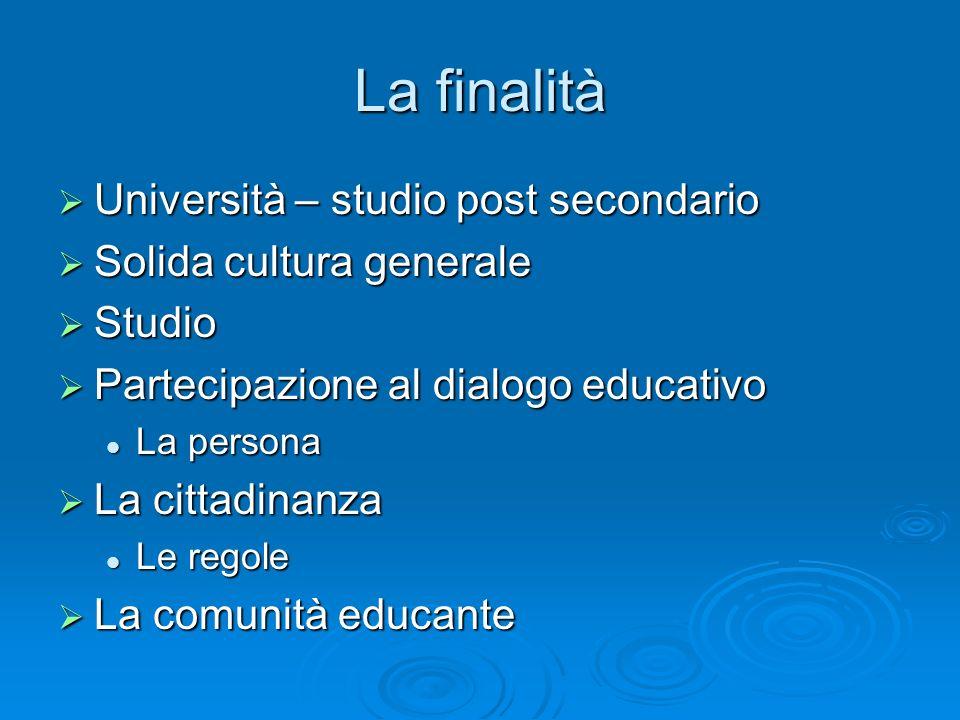 La finalità Università – studio post secondario Università – studio post secondario Solida cultura generale Solida cultura generale Studio Studio Part