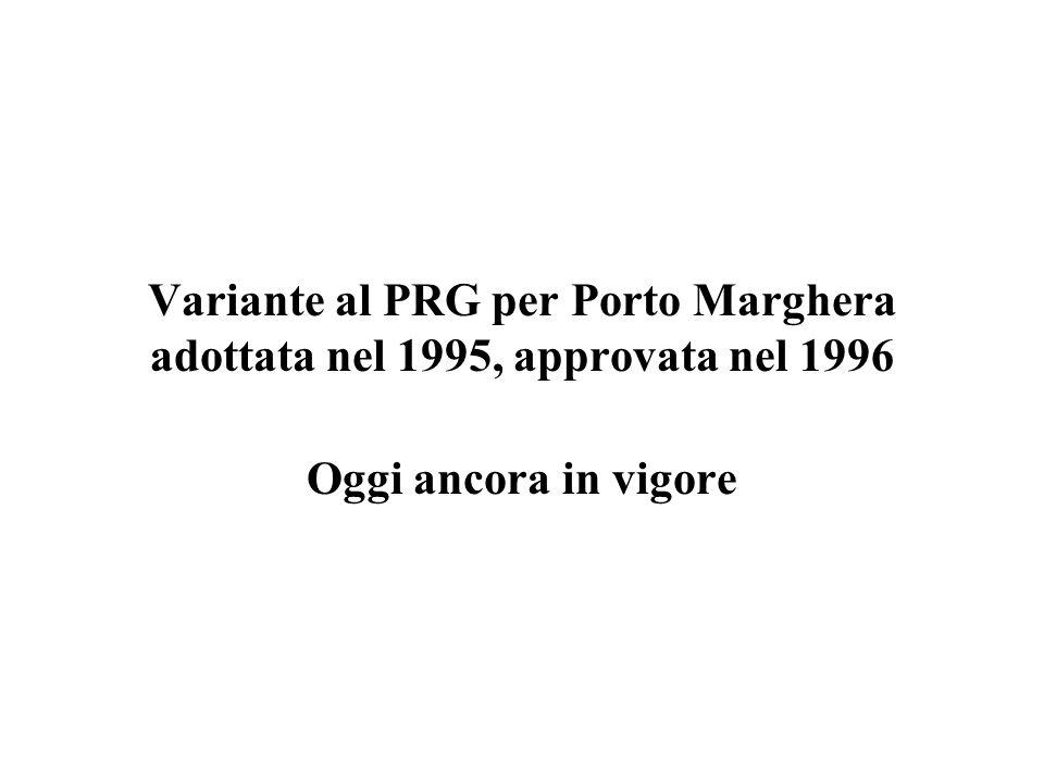 Variante al PRG per Porto Marghera adottata nel 1995, approvata nel 1996 Oggi ancora in vigore