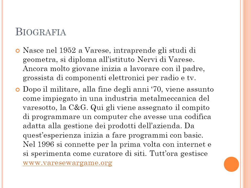 B IOGRAFIA Nasce nel 1952 a Varese, intraprende gli studi di geometra, si diploma allistituto Nervi di Varese. Ancora molto giovane inizia a lavorare