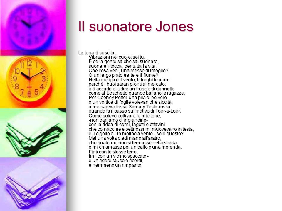 Il suonatore Jones La terra ti suscita Vibrazioni nel cuore: sei tu. E se la gente sa che sai suonare, suonare ti tocca, per tutta la vita. Che cosa v