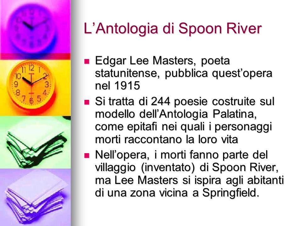 LAntologia di Spoon River Edgar Lee Masters, poeta statunitense, pubblica questopera nel 1915 Edgar Lee Masters, poeta statunitense, pubblica questope