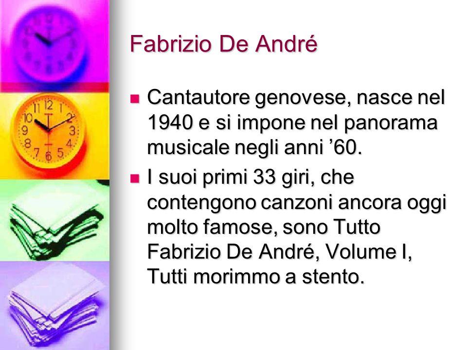 Fabrizio De André Cantautore genovese, nasce nel 1940 e si impone nel panorama musicale negli anni 60. Cantautore genovese, nasce nel 1940 e si impone
