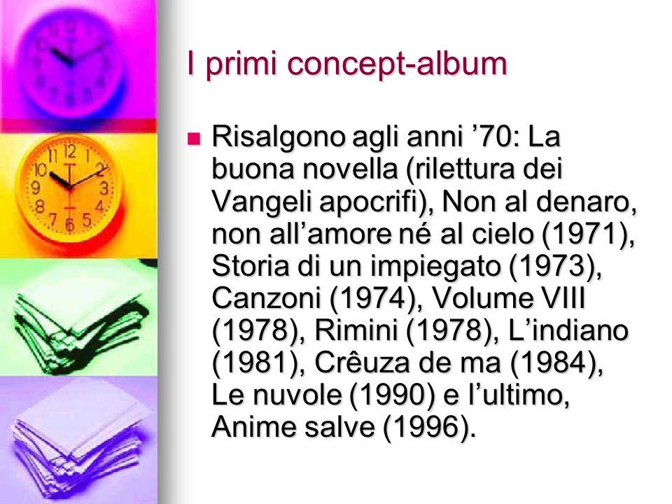 I primi concept-album Risalgono agli anni 70: La buona novella (rilettura dei Vangeli apocrifi), Non al denaro, non allamore né al cielo (1971), Stori