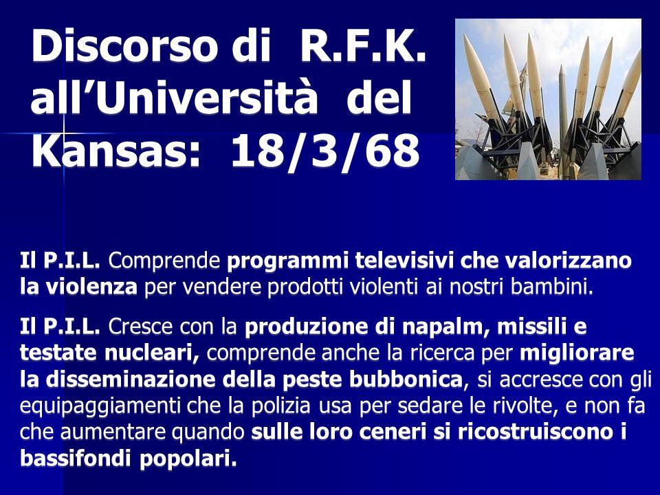 Discorso di R.F.K. allUniversità del Kansas: 18/3/68 Il P.I.L. Comprende programmi televisivi che valorizzano la violenza per vendere prodotti violent