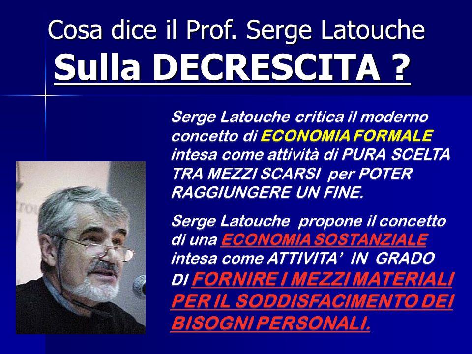 Cosa dice il Prof. Serge Latouche Cosa dice il Prof. Serge Latouche Sulla DECRESCITA ? Serge Latouche critica il moderno concetto di ECONOMIA FORMALE