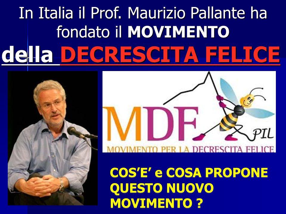 In Italia il Prof. Maurizio Pallante ha In Italia il Prof. Maurizio Pallante ha fondato il MOVIMENTO fondato il MOVIMENTO della DECRESCITA FELICE COSE