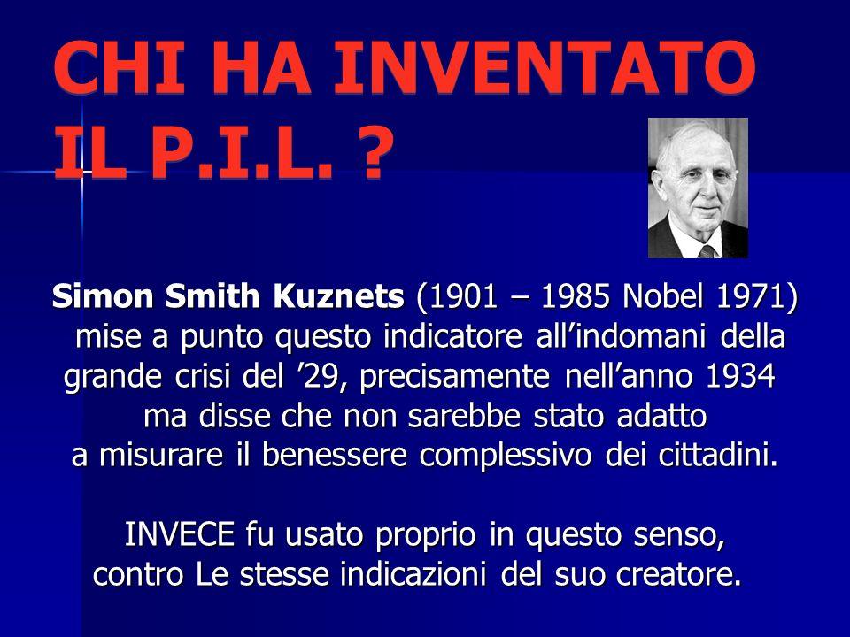 Simon Smith Kuznets (1901 – 1985 Nobel 1971) mise a punto questo indicatore allindomani della mise a punto questo indicatore allindomani della grande