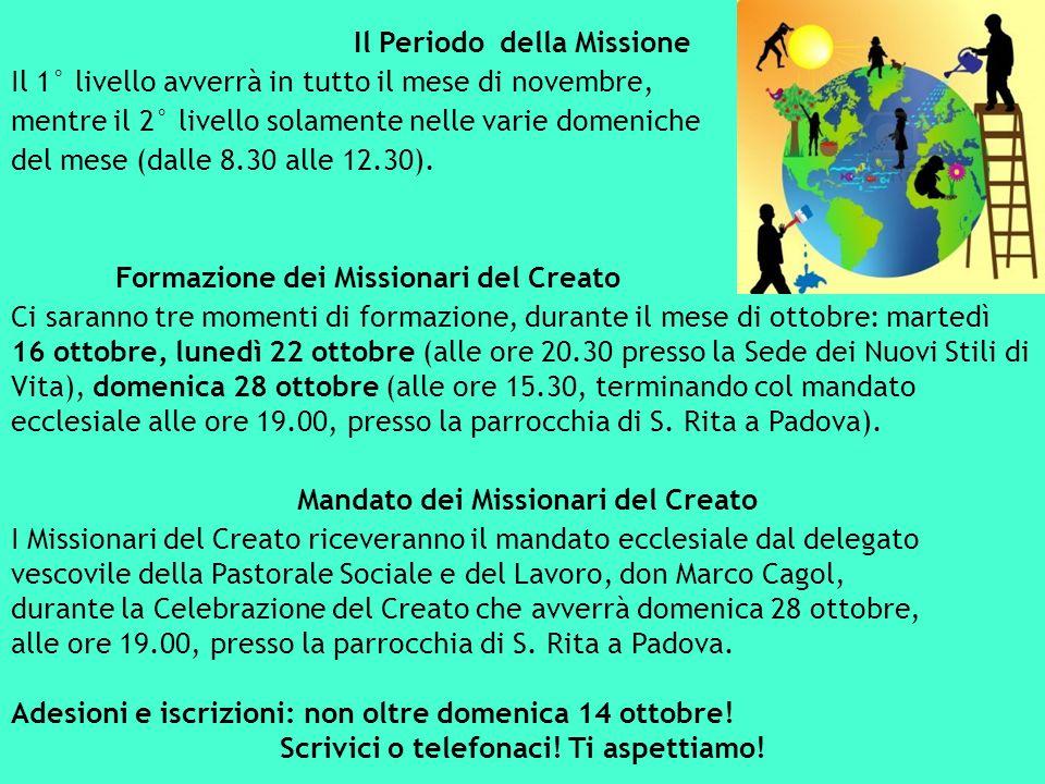 Il Periodo della Missione Il 1° livello avverrà in tutto il mese di novembre, mentre il 2° livello solamente nelle varie domeniche del mese (dalle 8.30 alle 12.30).