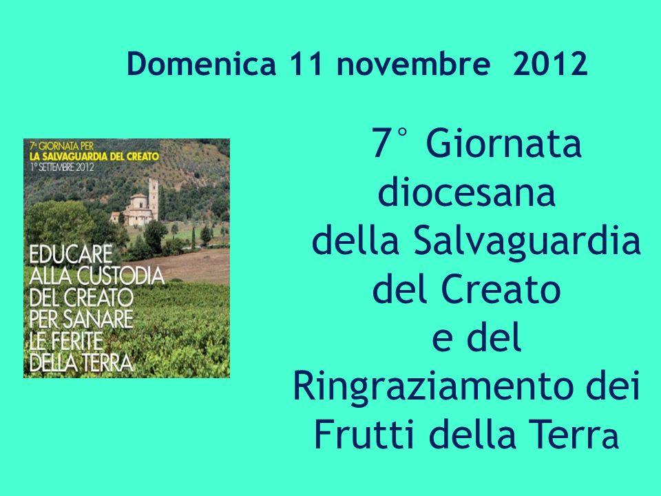 Domenica 11 novembre 2012 7° Giornata diocesana della Salvaguardia del Creato e del Ringraziamento dei Frutti della Terr a