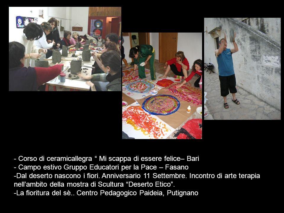 - Corso di ceramicallegra Mi scappa di essere felice– Bari - Campo estivo Gruppo Educatori per la Pace – Fasano -Dal deserto nascono i fiori. Annivers