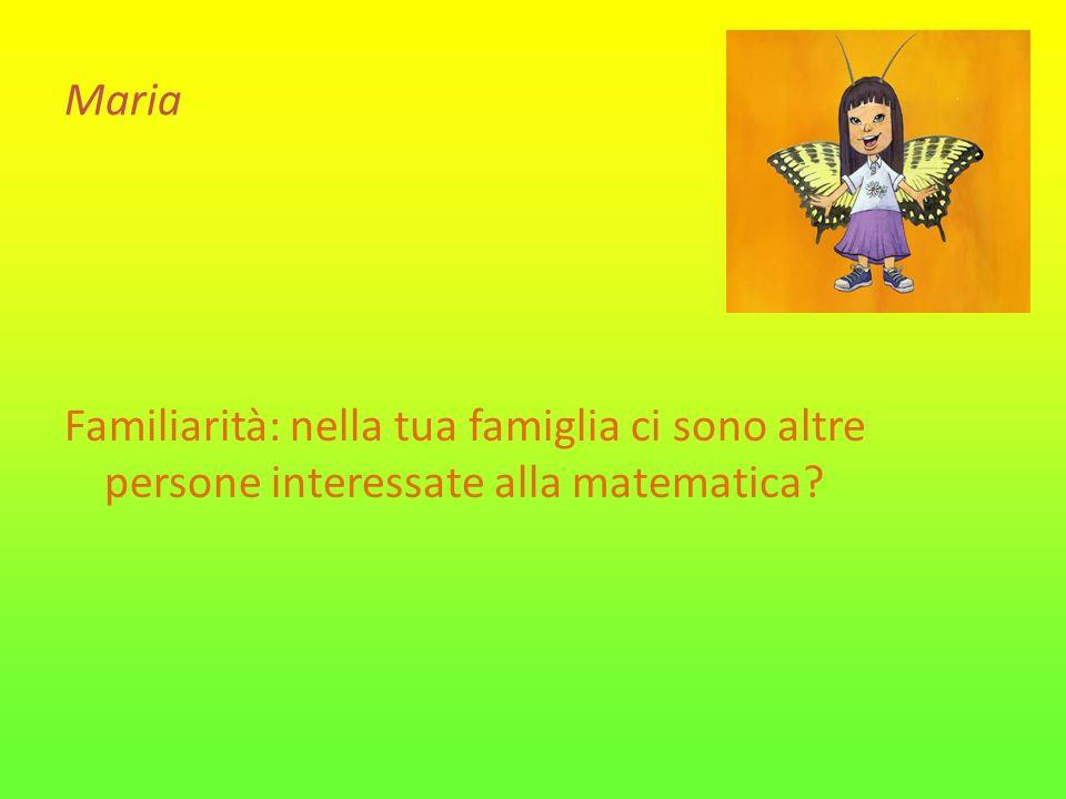 Maria Familiarità: nella tua famiglia ci sono altre persone interessate alla matematica?
