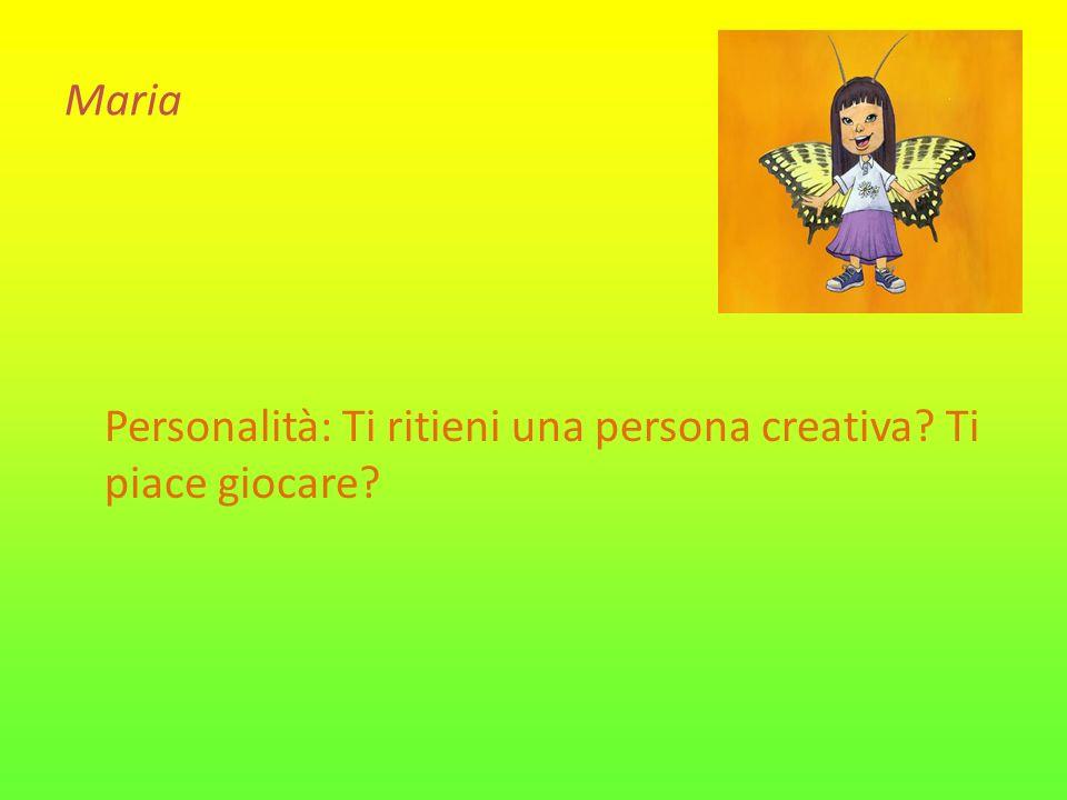 Maria Personalità: Ti ritieni una persona creativa? Ti piace giocare?
