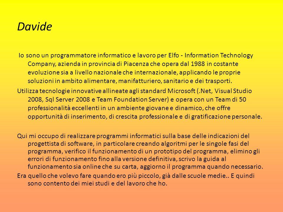 Davide Io sono un programmatore informatico e lavoro per Elfo - Information Technology Company, azienda in provincia di Piacenza che opera dal 1988 in