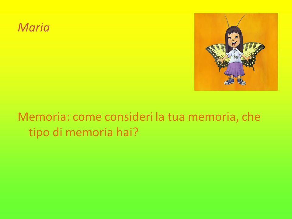 Maria Memoria: come consideri la tua memoria, che tipo di memoria hai?