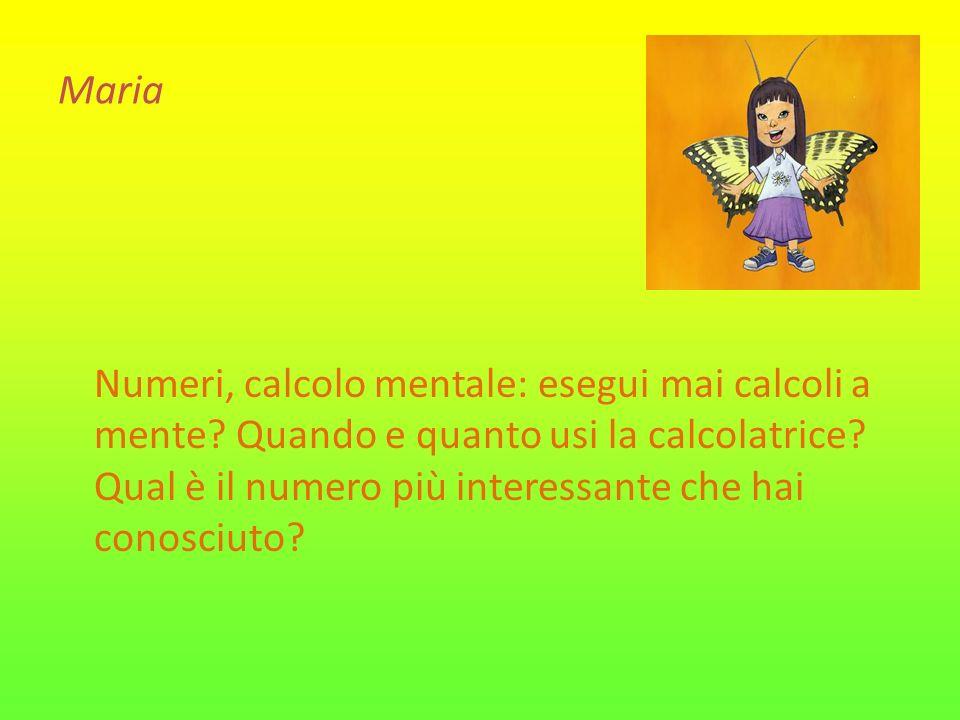 Maria Numeri, calcolo mentale: esegui mai calcoli a mente? Quando e quanto usi la calcolatrice? Qual è il numero più interessante che hai conosciuto?