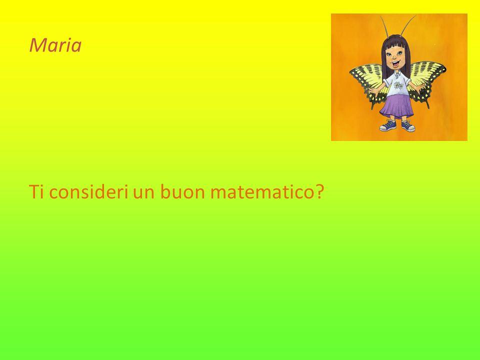 Maria Ti consideri un buon matematico?