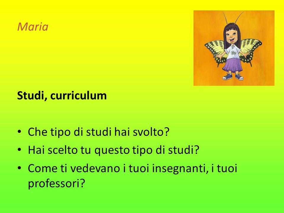 Maria Studi, curriculum Che tipo di studi hai svolto? Hai scelto tu questo tipo di studi? Come ti vedevano i tuoi insegnanti, i tuoi professori?