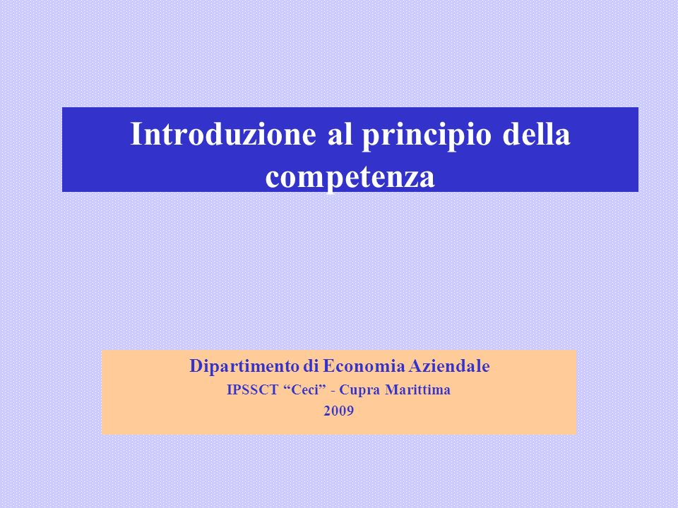 Introduzione al principio della competenza Dipartimento di Economia Aziendale IPSSCT Ceci - Cupra Marittima 2009