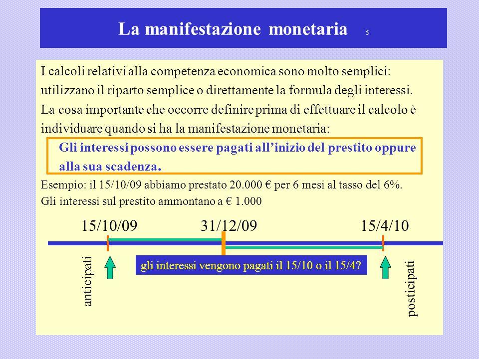 La manifestazione monetaria 5 I calcoli relativi alla competenza economica sono molto semplici: utilizzano il riparto semplice o direttamente la formu