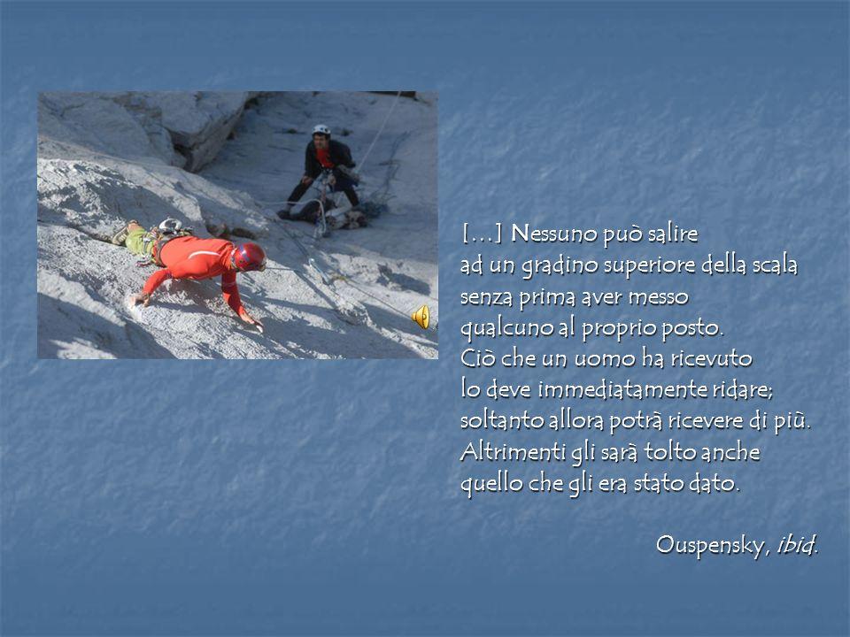 […] Nessuno può salire ad un gradino superiore della scala senza prima aver messo qualcuno al proprio posto. Ciò che un uomo ha ricevuto lo deve immed