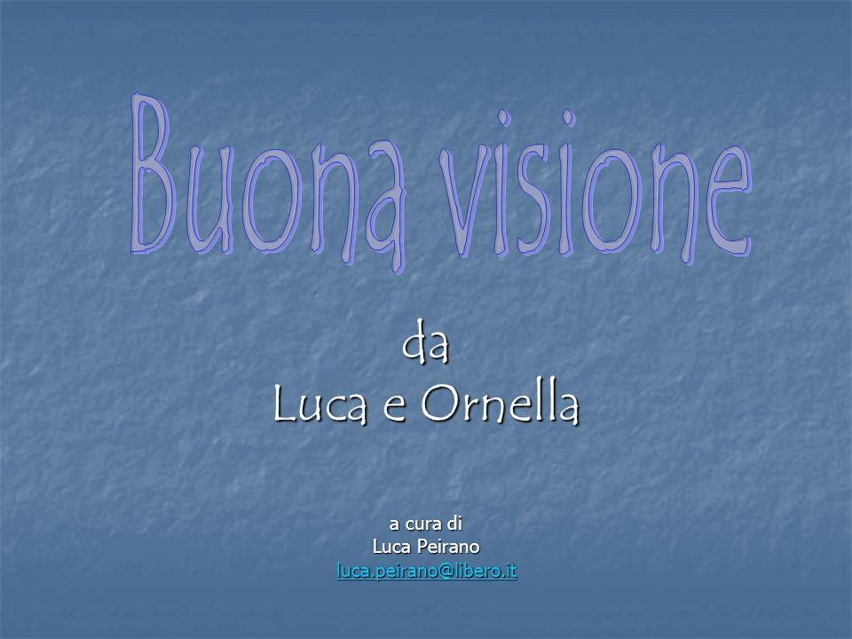 da Luca e Ornella a cura di Luca Peirano luca.peirano@libero.it