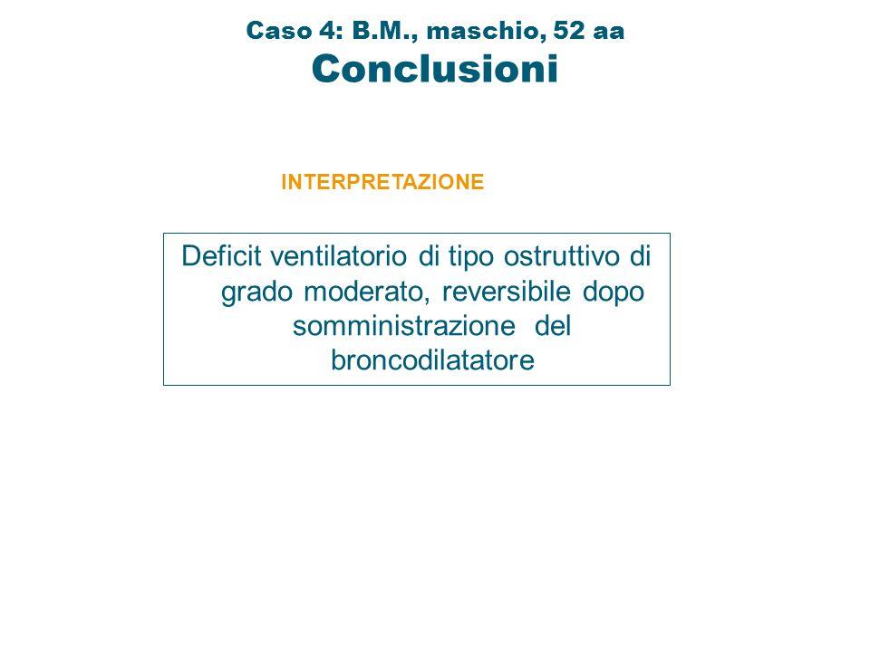 Deficit ventilatorio di tipo ostruttivo di grado moderato, reversibile dopo somministrazione del broncodilatatore INTERPRETAZIONE Caso 4: B.M., maschi