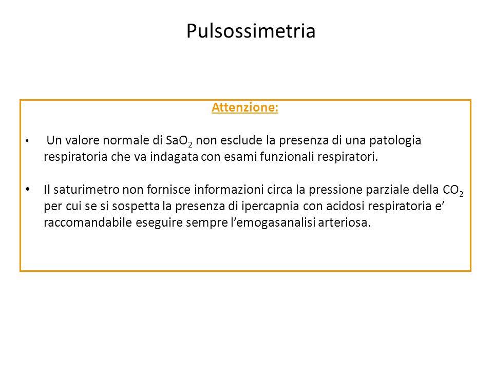 Pulsossimetria Attenzione: Un valore normale di SaO 2 non esclude la presenza di una patologia respiratoria che va indagata con esami funzionali respi