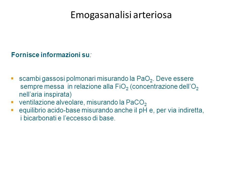 Emogasanalisi arteriosa Fornisce informazioni su: scambi gassosi polmonari misurando la PaO 2. Deve essere sempre messa in relazione alla FiO 2 (conce